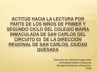 Elaborado por: Gabriela Vargas Solís. Universidad Estatal a Distancia.