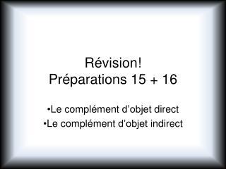 Révision ! Préparations  15 + 16