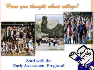 Have you thought about college?