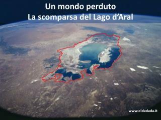 Un mondo perduto La scomparsa del Lago d'Aral