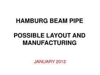 HAMBURG  BEAM  PIPE POSSIBLE LAYOUT AND MANUFACTURING