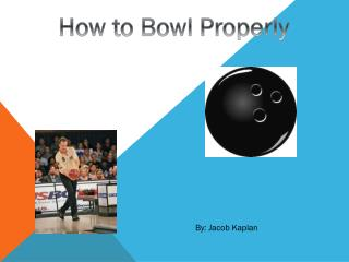 How to Bowl Properly