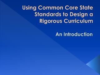 Using Common Core State Standards to Design a Rigorous Curriculum