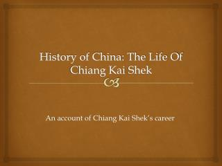 History of China: The Life Of Chiang Kai  Shek