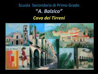 """Scuola  Secondaria di Primo Grado """" A.  Balzico """"   Cava dei Tirreni"""