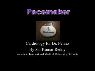 Cardiology for Dr.  Pelaez By  Sai  Kumar Reddy