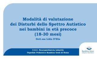 Dott.ssa Lidia  D'Elia U.O.C.  Neuropsichiatria Infantile Ospedale Pediatrico Bambino Gesù di Roma