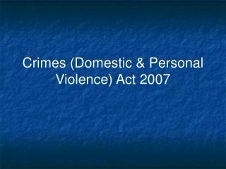 Crimes Domestic  Personal Violence Act 2007