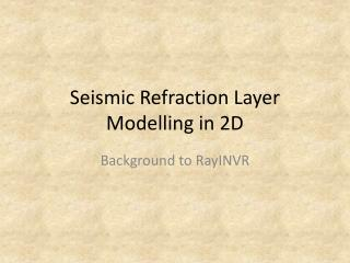 Seismic Refraction Layer Modelling in 2D