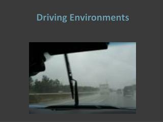 Driving Environments