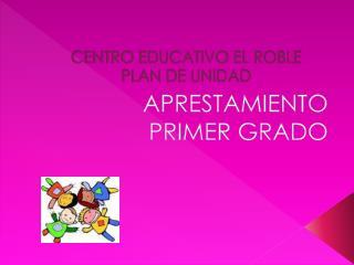 CENTRO EDUCATIVO EL ROBLE PLAN DE UNIDAD
