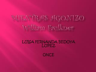 MIENTRAS AGONIZO  William Faulkner