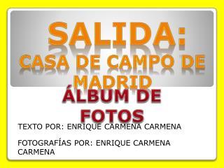 sALIDA : CASA DE CAMPO DE MADRID