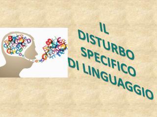IL DISTURBO SPECIFICO DI  LINGUAGGIO
