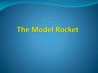 LESSON LD02 The Model Rocket