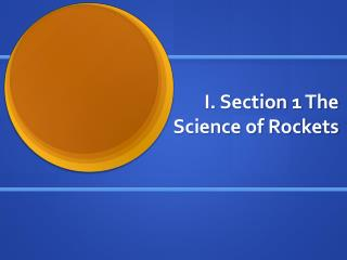 I. Section 1 The Science of Rockets