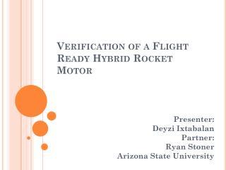 Verification of a Flight Ready Hybrid Rocket Motor