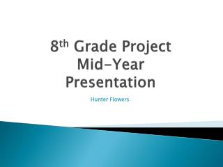 8 th  Grade Project Mid-Year Presentation