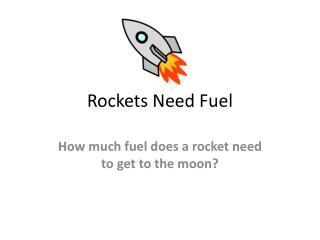 Rockets Need Fuel