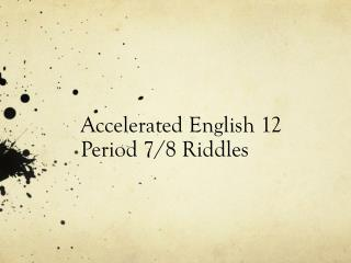 Accelerated English 12 Period 7/8 Riddles