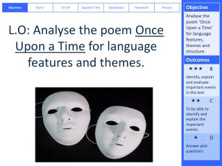 L.O:  Analyse  the poem  Once Upon a Time  for language features and themes.
