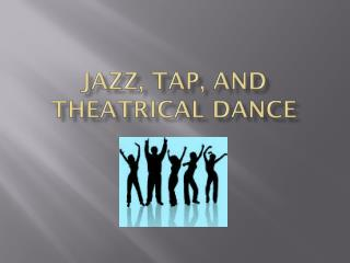 Jazz, tap, and theatrical dance