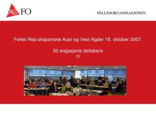 Felles Rep.skapsm te Aust-og Vest-Agder 18. oktober 2007.  50 engasjerte deltakere