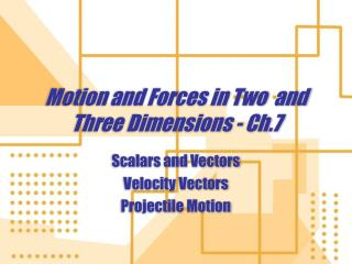 Motion and Forces in Two  and Three Dimensions - Ch.7