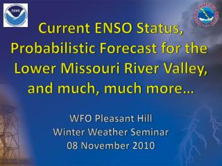 Current ENSO Status, Probabilistic Forecast for the  Lower Missouri River Valley,