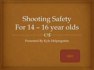 Shooting Safety  For 14 – 16 year olds