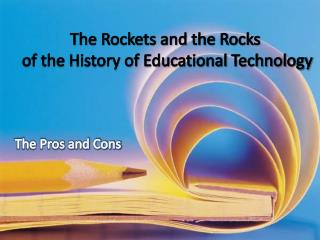The Rockets and the Rocks  of the History of Educational Technology