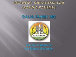 Regional Anesthesia for Trauma Patients Dalia  Fahmy ,  MD