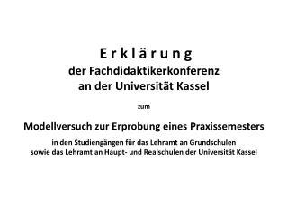 E r k l ä r u n g  der  Fachdidaktikerkonferenz an  der Universität Kassel  zum