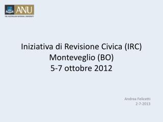 Iniziativa  di  Revisione Civica  (IRC) Monteveglio  (BO) 5-7  ottobre  2012
