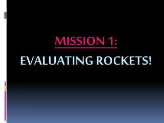 Mission 1: Evaluating rockets!