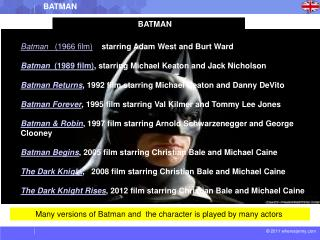 Many versions of Batman and  the character is played by many actors