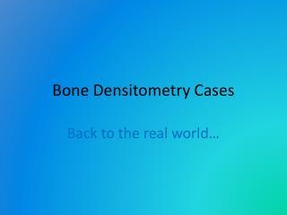 Bone Densitometry Cases