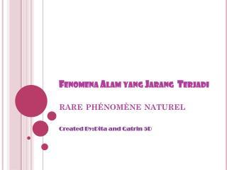 Fenomena Alam yang Jarang  Terjadi rare phénomène naturel