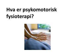 Hva er psykomotorisk fysioterapi?