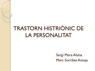 TRASTORN HISTRIÒNIC DE LA PERSONALITAT