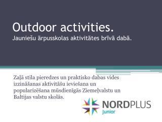 Outdoor activities . Jauniešu ārpusskolas aktivitātes brīvā dabā.