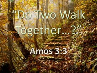 """Do Two Walk Together…?"""