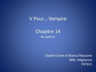 V Pour… Vampire Chapitre  14  Ils sont ici