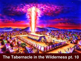 The Tabernacle in the Wilderness pt. 10