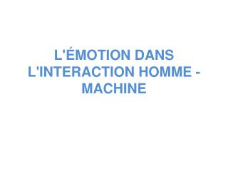 L'ÉMOTION DANS L'INTERACTION HOMME - MACHINE