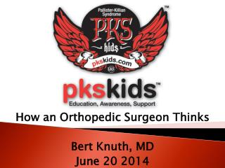 How an Orthopedic Surgeon Thinks  Bert Knuth, MD  June 20 2014
