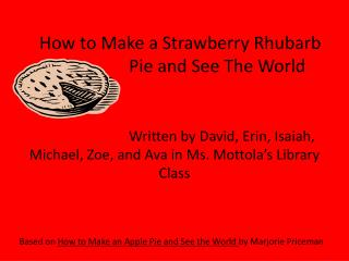 How to Make a Strawberry Rhubarb                 Pie and See The World