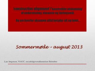 Sommermøde – august 2013 Lars  Jørgensen,  VIAUC,  socialrådgiveruddannelsen  Holstebro