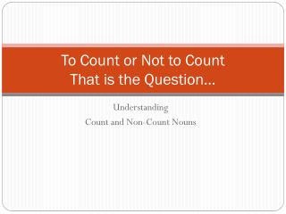 To Count or Not to Count That is the Question�