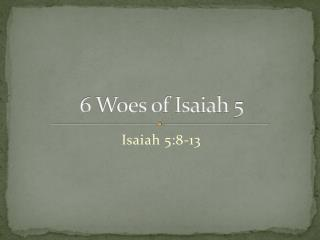 6 Woes of Isaiah 5